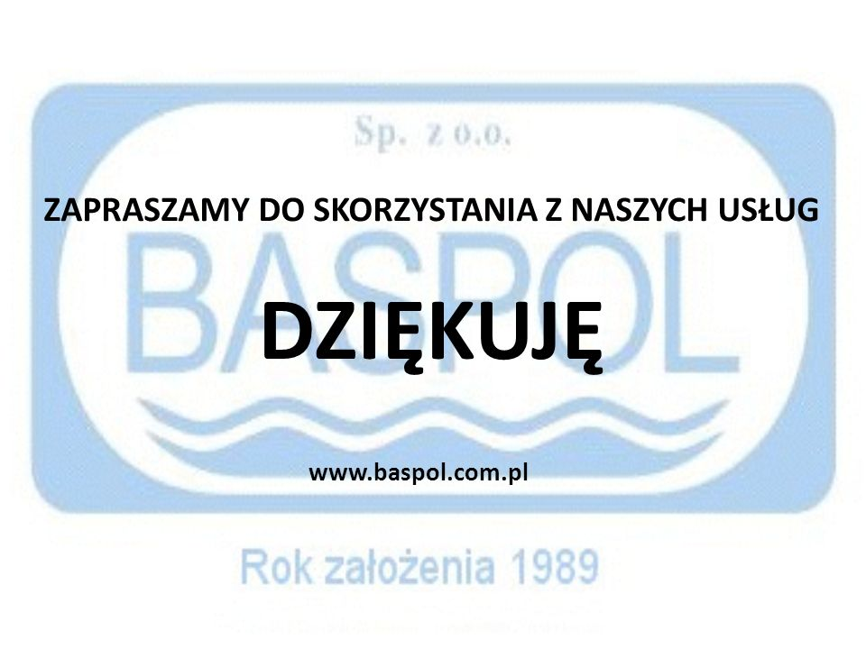 ZAPRASZAMY DO SKORZYSTANIA Z NASZYCH USŁUG DZIĘKUJĘ www.baspol.com.pl