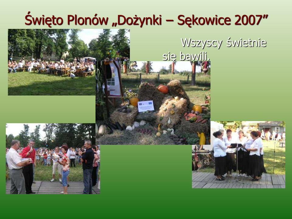 Święto Plonów Dożynki – Sękowice 2007 Wszyscy świetnie się bawili.