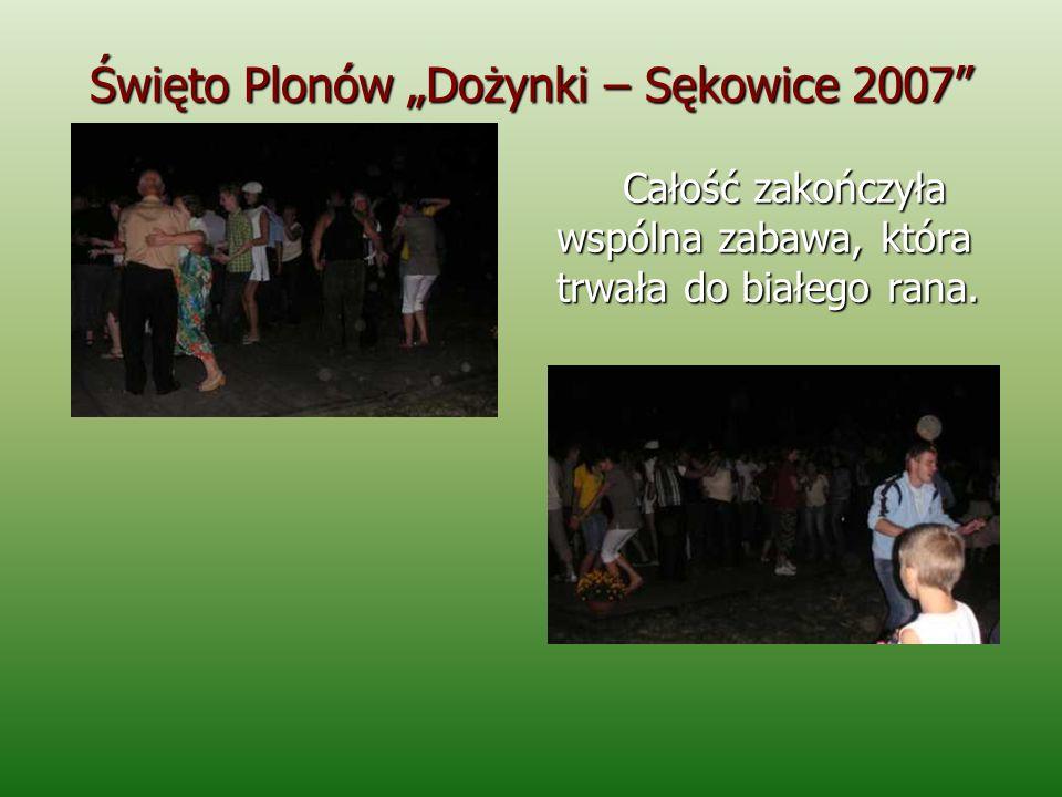 Święto Plonów Dożynki – Sękowice 2007 Całość zakończyła wspólna zabawa, która trwała do białego rana.