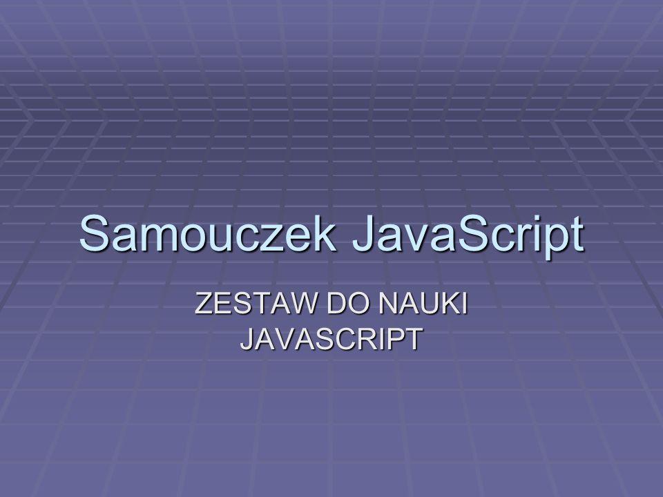 Krok 1 – zapoznanie JavaScript – jest to język programowania przeznaczony do uatrakcyjnienia stron www; JavaScript – jest to język programowania przeznaczony do uatrakcyjnienia stron www; W tym samouczku zapoznasz się z podstawami JavaScript i HTMLem