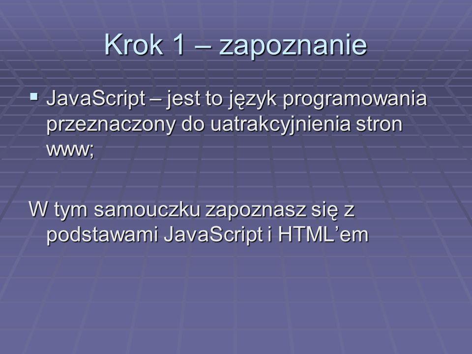 Krok 1 – zapoznanie JavaScript – jest to język programowania przeznaczony do uatrakcyjnienia stron www; JavaScript – jest to język programowania przez