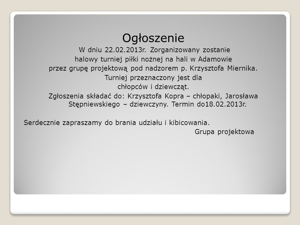 Ogłoszenie W dniu 22.02.2013r. Zorganizowany zostanie halowy turniej piłki nożnej na hali w Adamowie przez grupę projektową pod nadzorem p. Krzysztofa