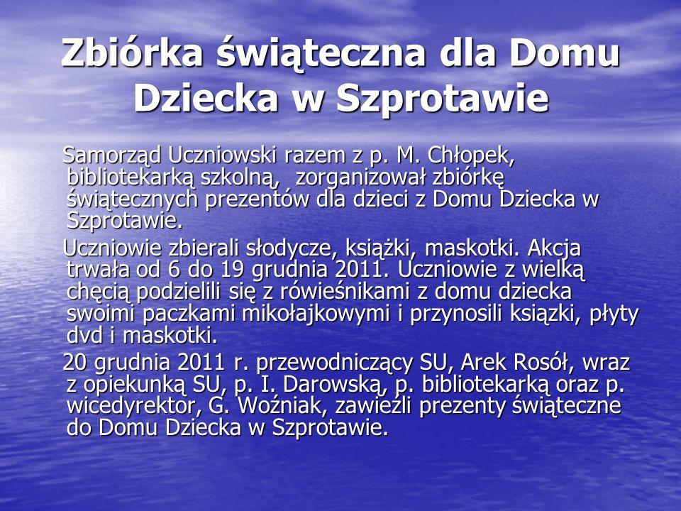 Zbiórka świąteczna dla Domu Dziecka w Szprotawie Samorząd Uczniowski razem z p. M. Chłopek, bibliotekarką szkolną, zorganizował zbiórkę świątecznych p