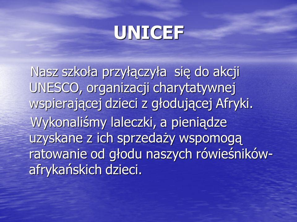 UNICEF Nasz szkoła przyłączyła się do akcji UNESCO, organizacji charytatywnej wspierającej dzieci z głodującej Afryki. Nasz szkoła przyłączyła się do