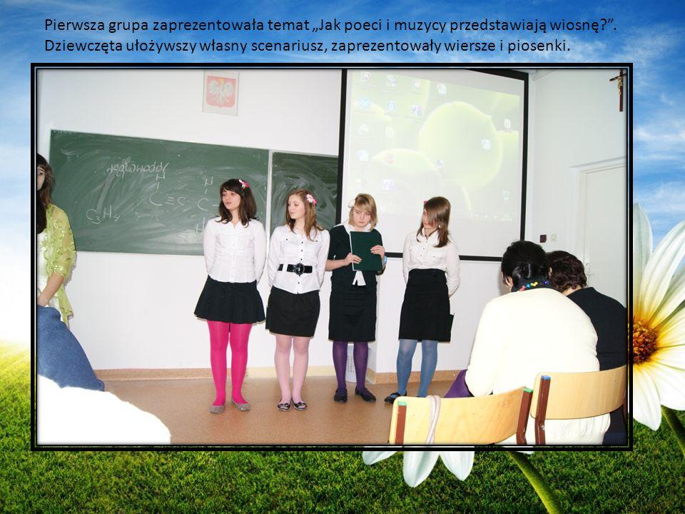 Pierwsza grupa zaprezentowała temat Jak poeci i muzycy przedstawiają wiosnę?. Dziewczęta ułożywszy własny scenariusz, zaprezentowały wiersze i piosenk