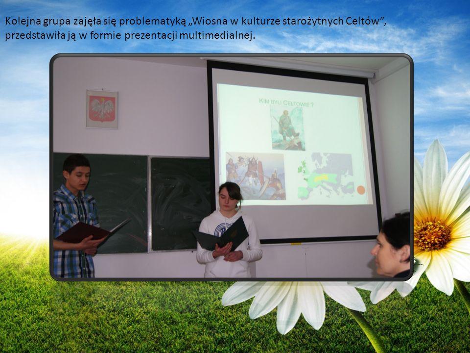 Kolejna grupa zajęła się problematyką Wiosna w kulturze starożytnych Celtów, przedstawiła ją w formie prezentacji multimedialnej.