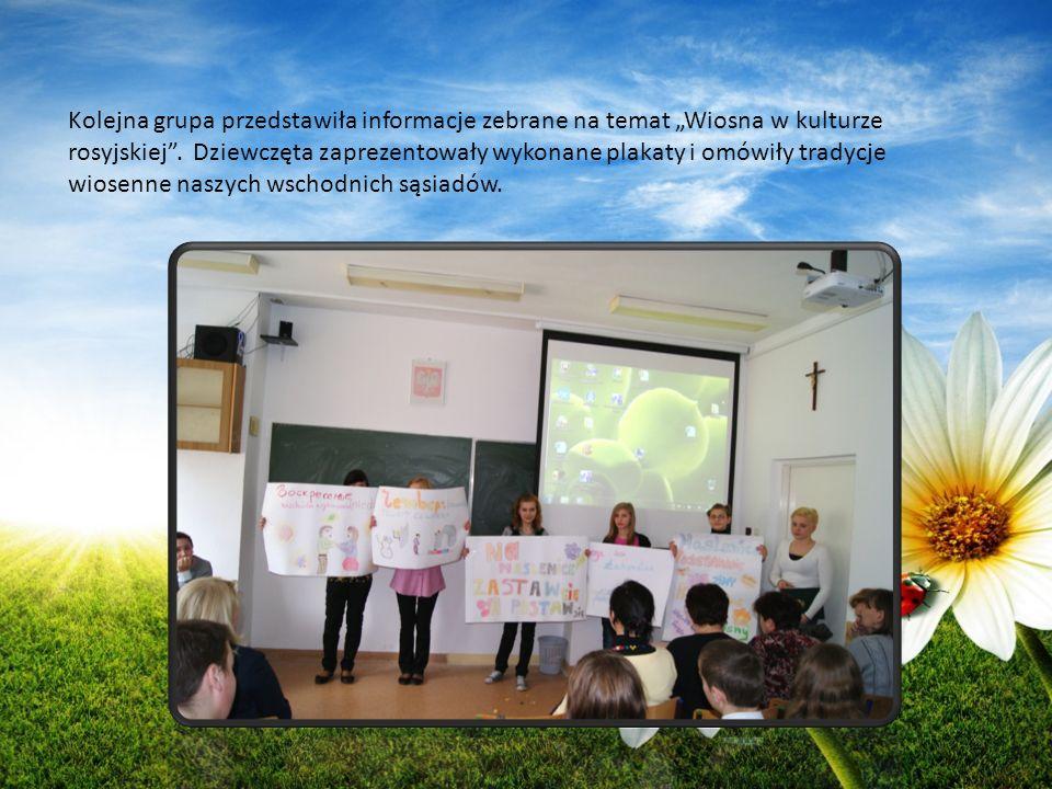 Kolejna grupa przedstawiła informacje zebrane na temat Wiosna w kulturze rosyjskiej. Dziewczęta zaprezentowały wykonane plakaty i omówiły tradycje wio