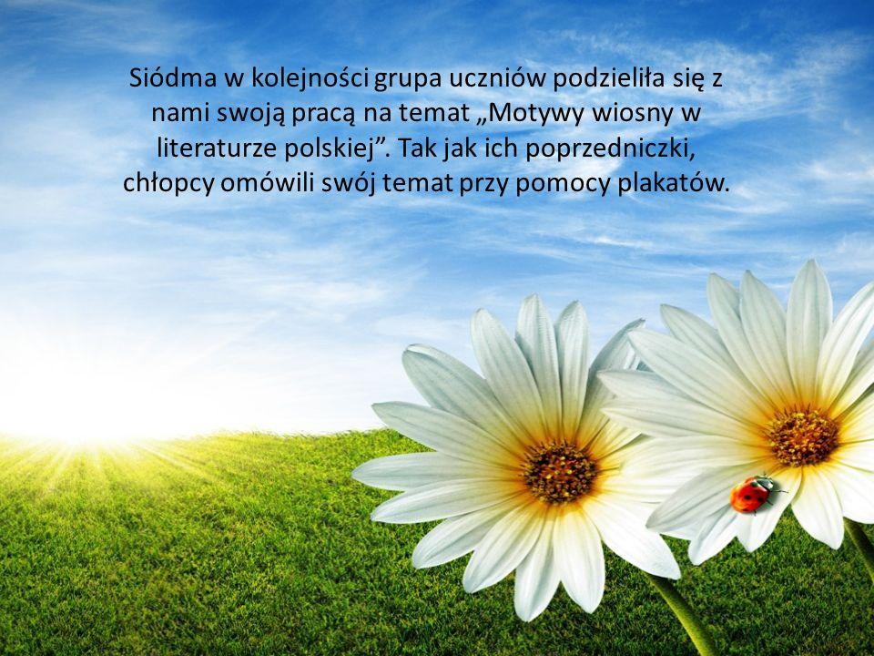 Siódma w kolejności grupa uczniów podzieliła się z nami swoją pracą na temat Motywy wiosny w literaturze polskiej. Tak jak ich poprzedniczki, chłopcy