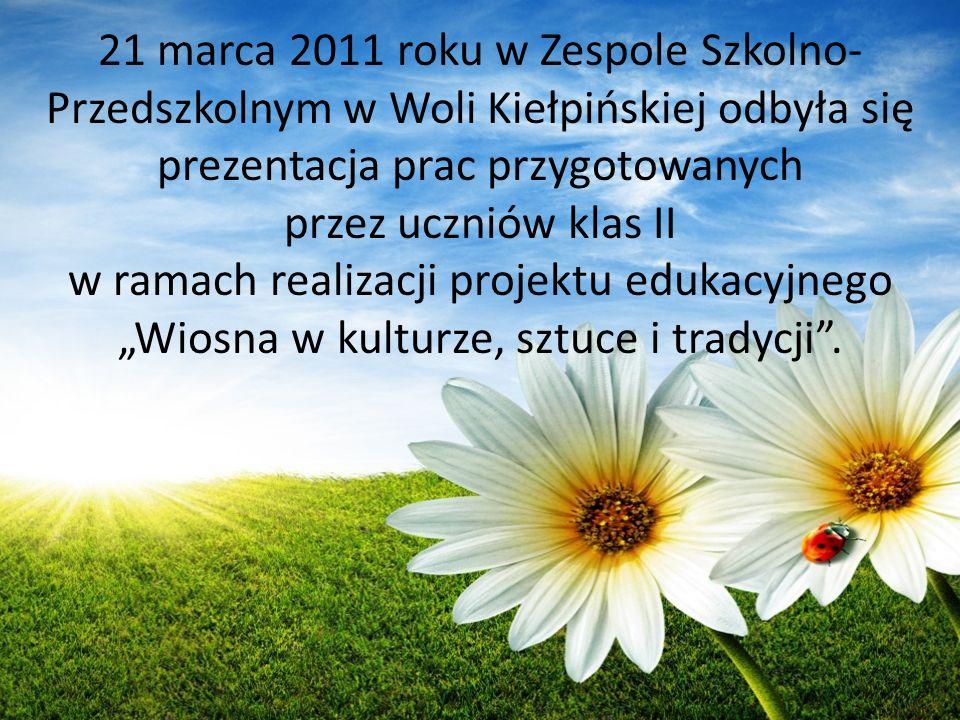 21 marca 2011 roku w Zespole Szkolno- Przedszkolnym w Woli Kiełpińskiej odbyła się prezentacja prac przygotowanych przez uczniów klas II w ramach real