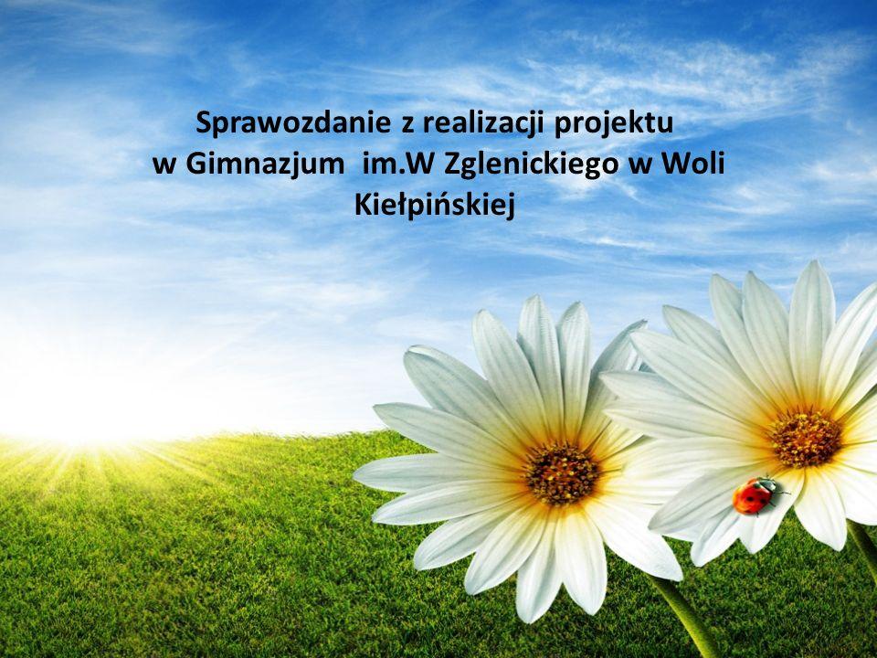 Sprawozdanie z realizacji projektu w Gimnazjum im.W Zglenickiego w Woli Kiełpińskiej