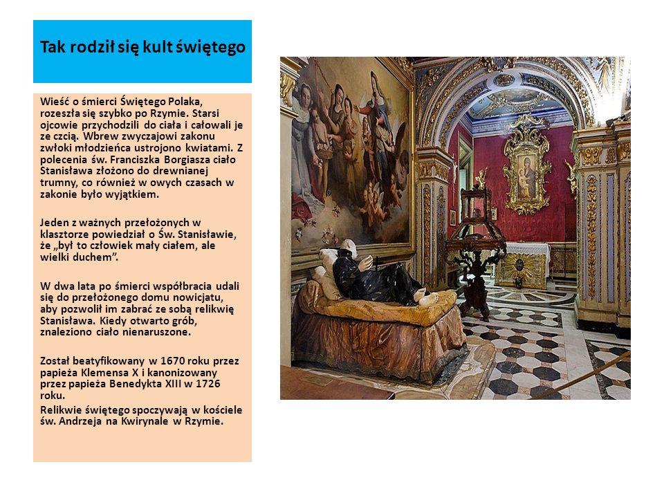 Tak rodził się kult świętego Wieść o śmierci Świętego Polaka, rozeszła się szybko po Rzymie. Starsi ojcowie przychodzili do ciała i całowali je ze czc