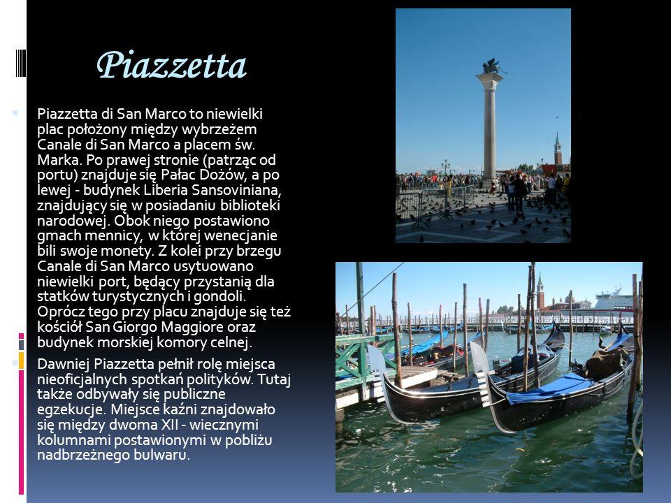 Piazzetta Piazzetta di San Marco to niewielki plac położony między wybrzeżem Canale di San Marco a placem św. Marka. Po prawej stronie (patrząc od por