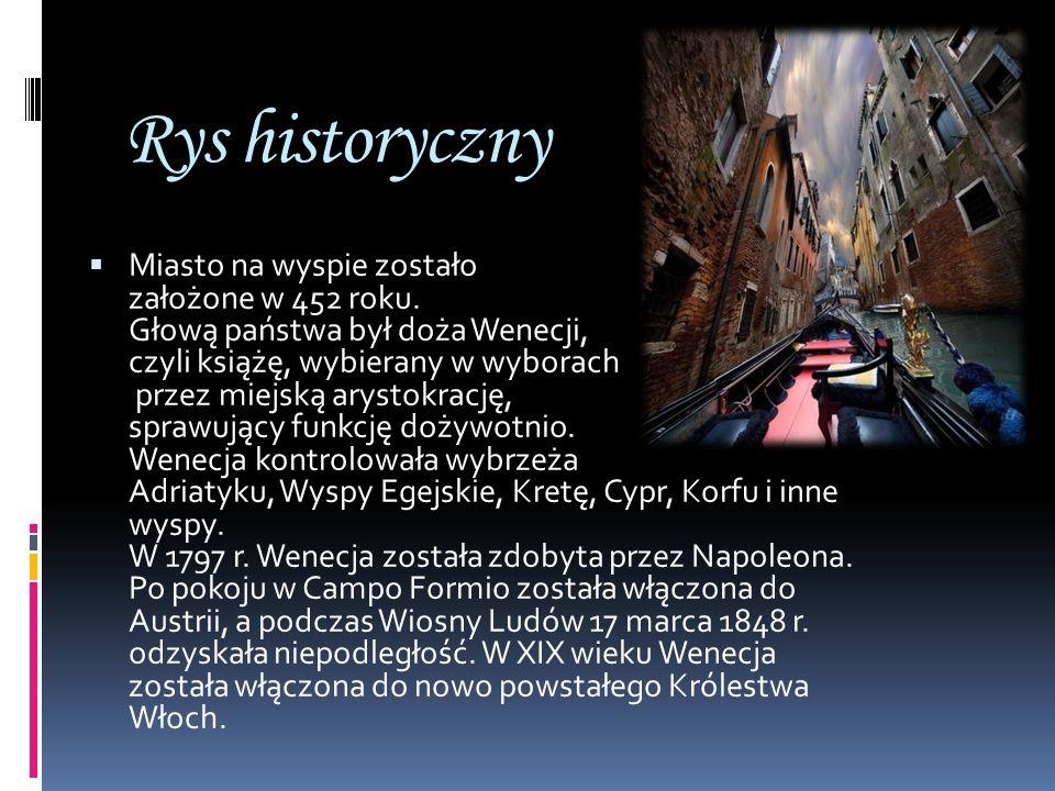 Rys historyczny Miasto na wyspie zostało założone w 452 roku. Głową państwa był doża Wenecji, czyli książę, wybierany w wyborach przez miejską arystok