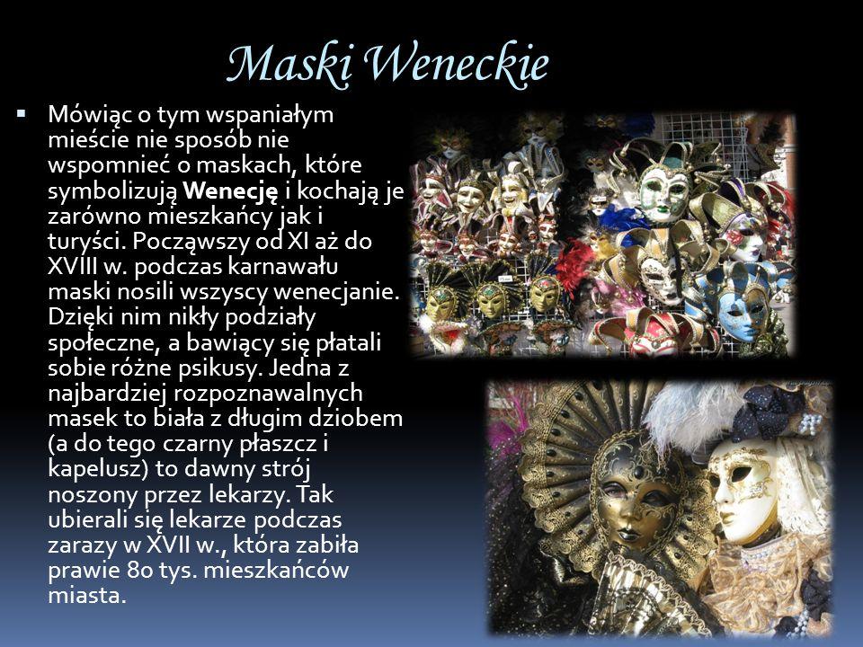 Maski Weneckie Mówiąc o tym wspaniałym mieście nie sposób nie wspomnieć o maskach, które symbolizują Wenecję i kochają je zarówno mieszkańcy jak i tur