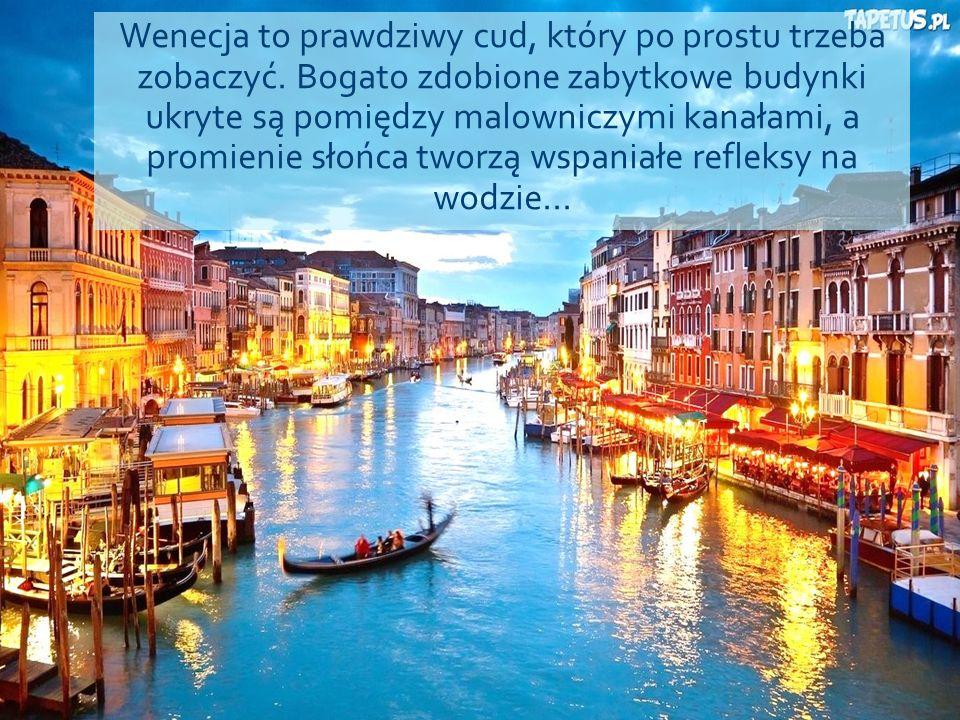 Wenecja to prawdziwy cud, który po prostu trzeba zobaczyć. Bogato zdobione zabytkowe budynki ukryte są pomiędzy malowniczymi kanałami, a promienie sło