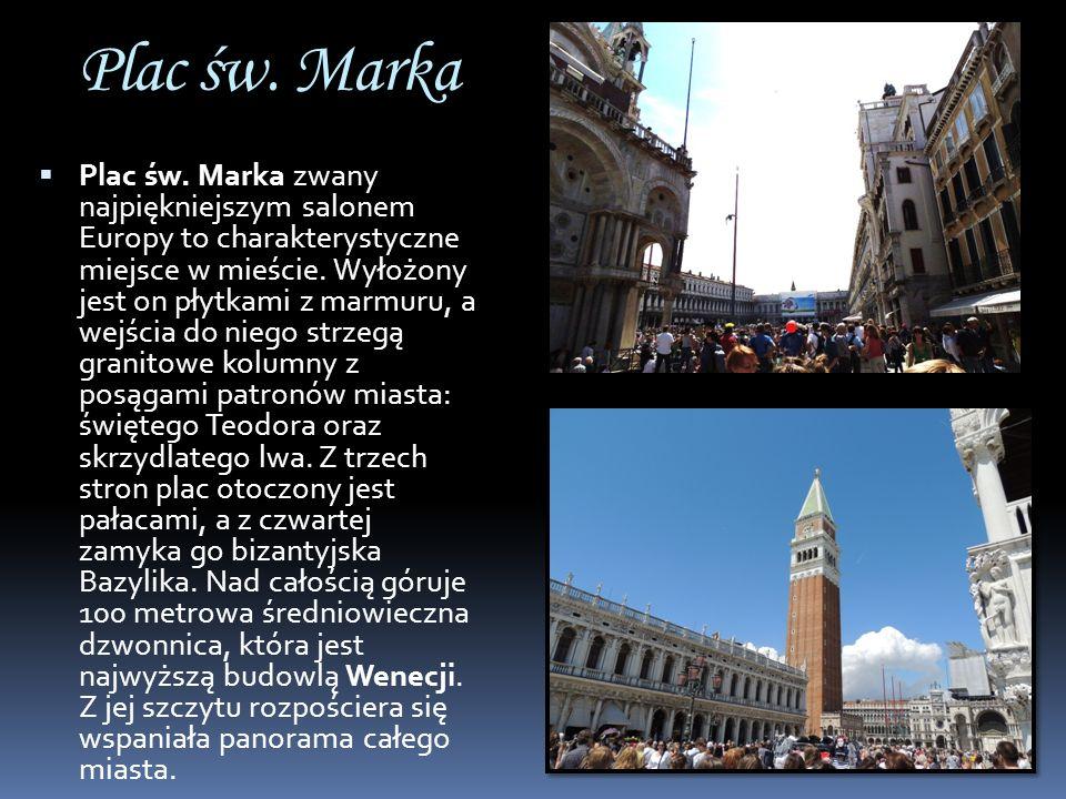 Plac św. Marka Plac św. Marka zwany najpiękniejszym salonem Europy to charakterystyczne miejsce w mieście. Wyłożony jest on płytkami z marmuru, a wejś