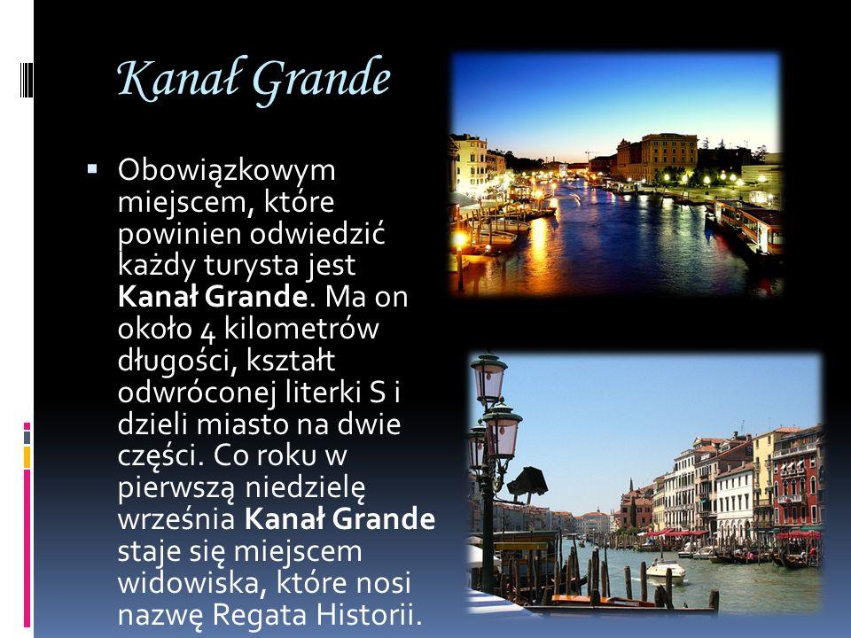 Kanał Grande Obowiązkowym miejscem, które powinien odwiedzić każdy turysta jest Kanał Grande. Ma on około 4 kilometrów długości, kształt odwróconej li