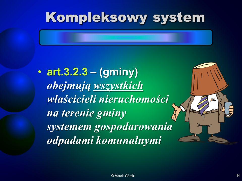 Kompleksowy system art.3.2.3 – (gminy) obejmują wszystkich właścicieli nieruchomości na terenie gminy systemem gospodarowania odpadami komunalnymiart.