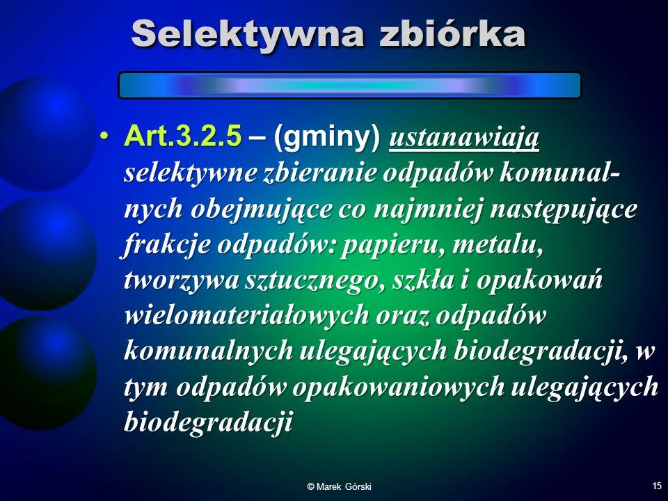 Selektywna zbiórka Art.3.2.5 – (gminy) ustanawiają selektywne zbieranie odpadów komunal- nych obejmujące co najmniej następujące frakcje odpadów: papi