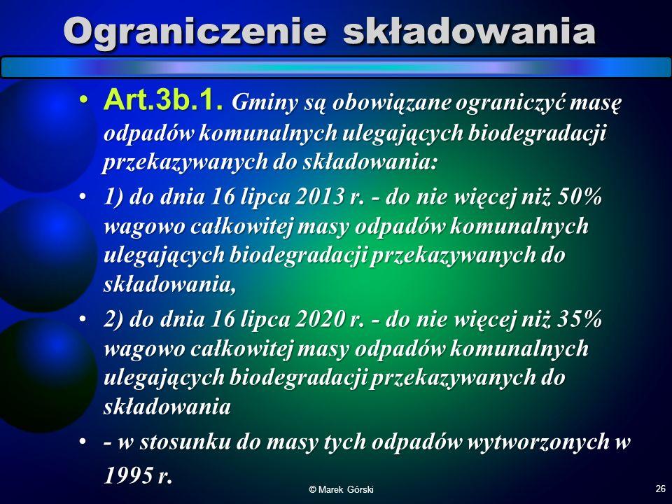 Ograniczenie składowania Art.3b.1. Gminy są obowiązane ograniczyć masę odpadów komunalnych ulegających biodegradacji przekazywanych do składowania:Art