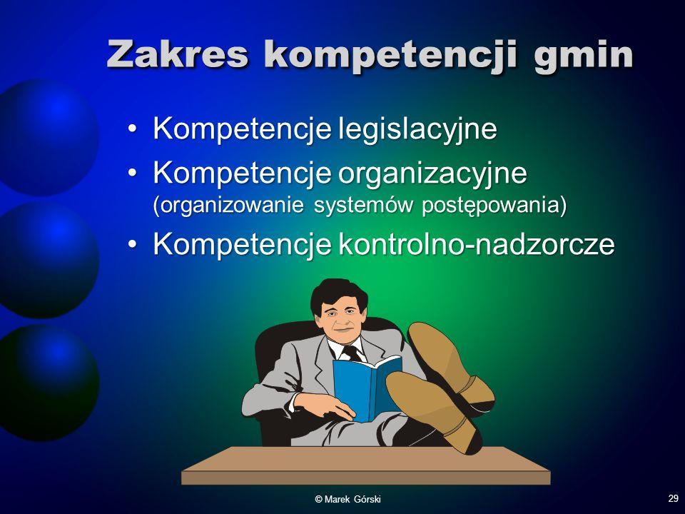 Zakres kompetencji gmin Kompetencje legislacyjneKompetencje legislacyjne Kompetencje organizacyjne (organizowanie systemów postępowania)Kompetencje or