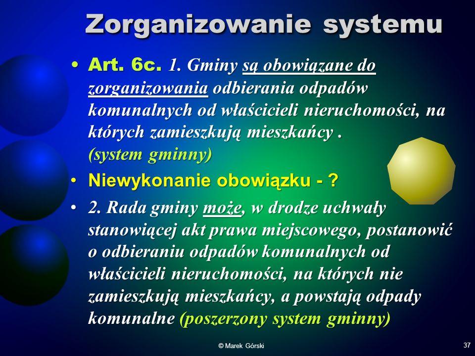 Zorganizowanie systemu Art. 6c. 1. Gminy są obowiązane do zorganizowania odbierania odpadów komunalnych od właścicieli nieruchomości, na których zamie