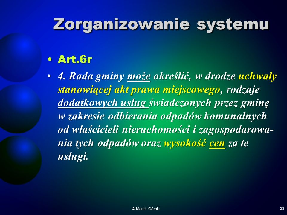 Zorganizowanie systemu Art.6rArt.6r 4. Rada gminy może określić, w drodze uchwały stanowiącej akt prawa miejscowego, rodzaje dodatkowych usług świadcz