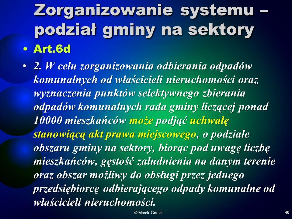 Zorganizowanie systemu – podział gminy na sektory Art.6dArt.6d 2. W celu zorganizowania odbierania odpadów komunalnych od właścicieli nieruchomości or