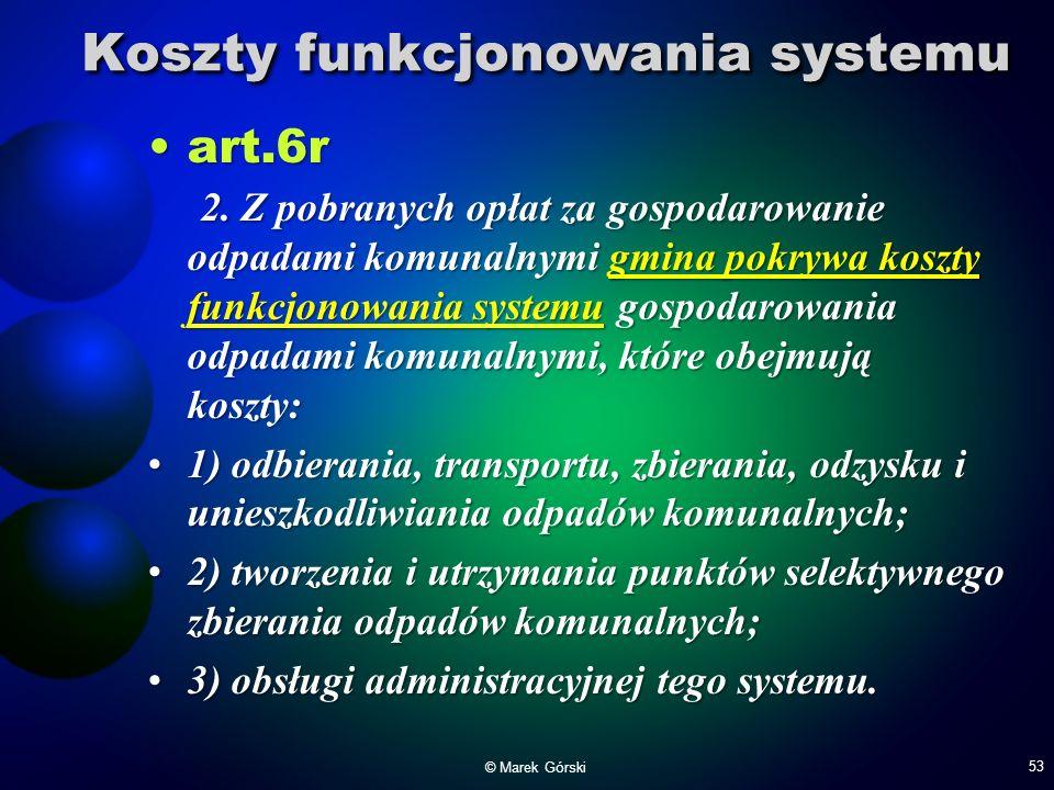 Koszty funkcjonowania systemu art.6r 2. Z pobranych opłat za gospodarowanie odpadami komunalnymi gmina pokrywa koszty funkcjonowania systemu gospodaro