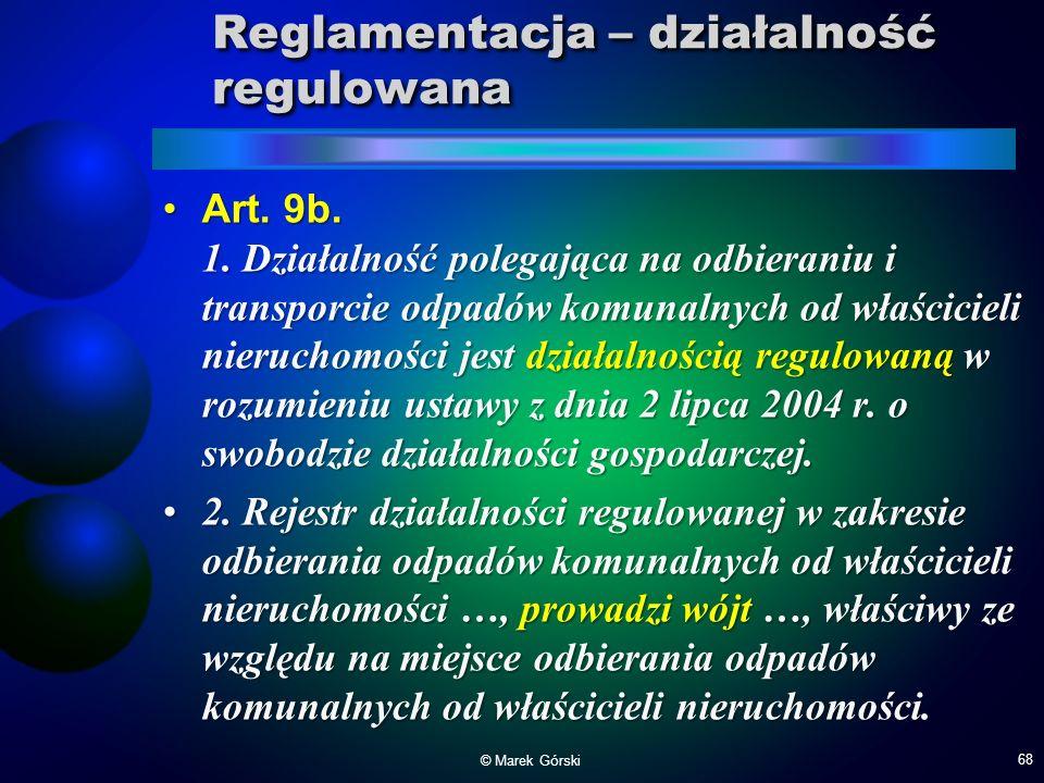 Reglamentacja – działalność regulowana Art. 9b. 1. Działalność polegająca na odbieraniu i transporcie odpadów komunalnych od właścicieli nieruchomości