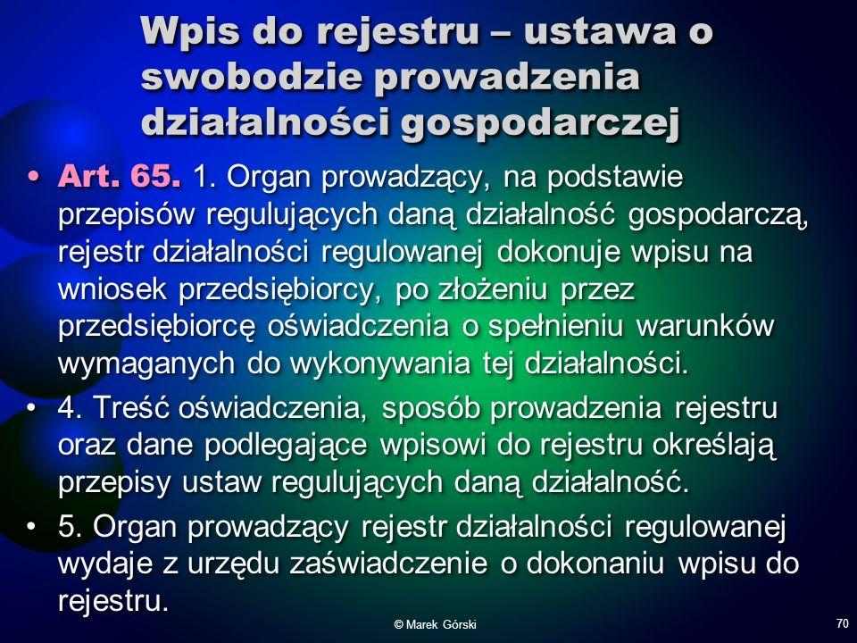 Wpis do rejestru – ustawa o swobodzie prowadzenia działalności gospodarczej Art. 65. 1. Organ prowadzący, na podstawie przepisów regulujących daną dzi