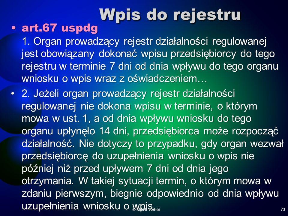 Wpis do rejestru art.67 uspdg 1. Organ prowadzący rejestr działalności regulowanej jest obowiązany dokonać wpisu przedsiębiorcy do tego rejestru w ter
