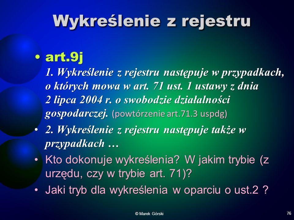 Wykreślenie z rejestru art.9j 1. Wykreślenie z rejestru następuje w przypadkach, o których mowa w art. 71 ust. 1 ustawy z dnia 2 lipca 2004 r. o swobo