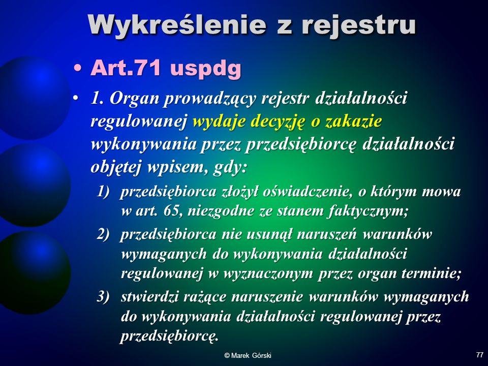 Wykreślenie z rejestru Art.71 uspdgArt.71 uspdg 1. Organ prowadzący rejestr działalności regulowanej wydaje decyzję o zakazie wykonywania przez przeds