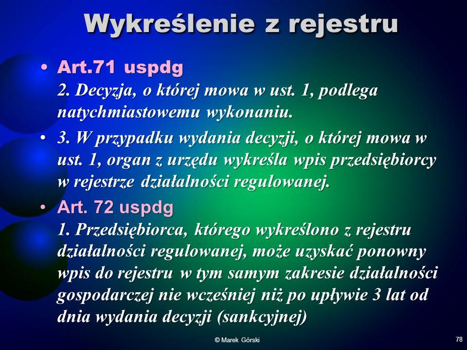 Wykreślenie z rejestru Art.71 uspdg 2. Decyzja, o której mowa w ust. 1, podlega natychmiastowemu wykonaniu.Art.71 uspdg 2. Decyzja, o której mowa w us