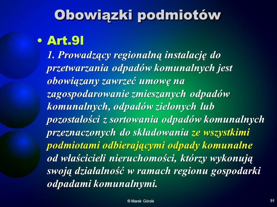 Obowiązki podmiotów Art.9l 1. Prowadzący regionalną instalację do przetwarzania odpadów komunalnych jest obowiązany zawrzeć umowę na zagospodarowanie