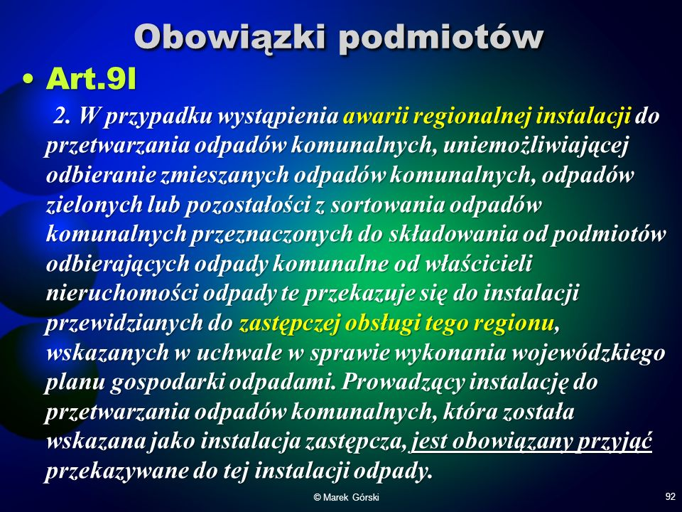 Obowiązki podmiotów Art.9l 2. W przypadku wystąpienia awarii regionalnej instalacji do przetwarzania odpadów komunalnych, uniemożliwiającej odbieranie