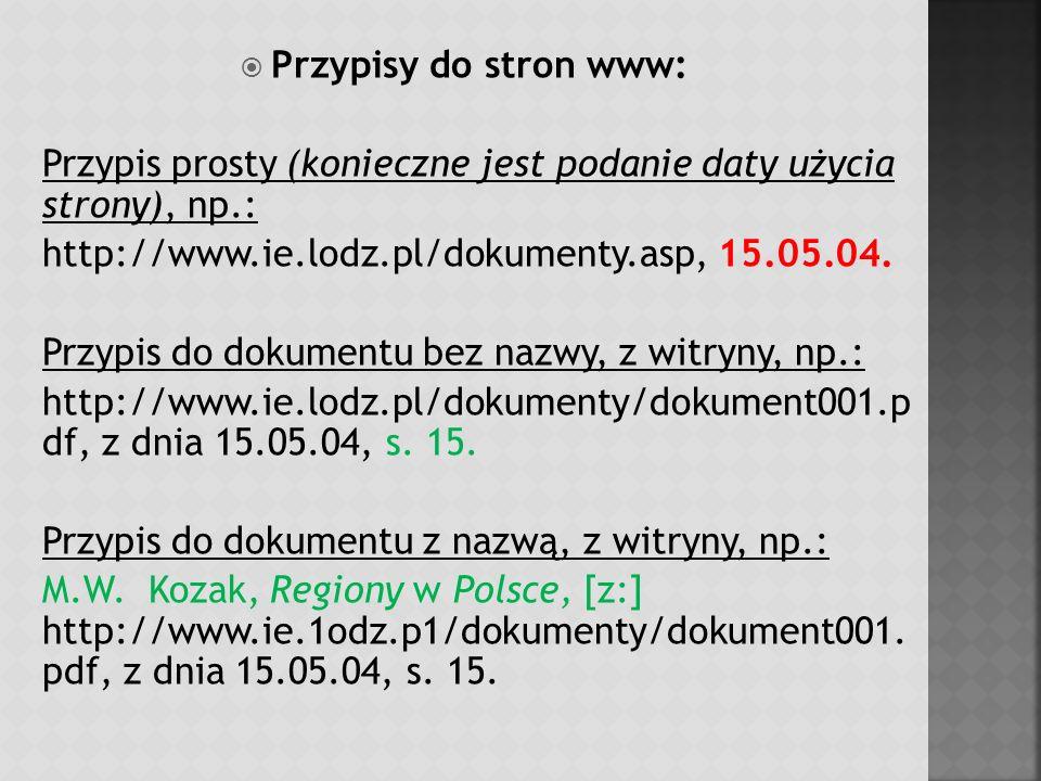 Przypisy do stron www: Przypis prosty (konieczne jest podanie daty użycia strony), np.: http://www.ie.lodz.pl/dokumenty.asp, 15.05.04.