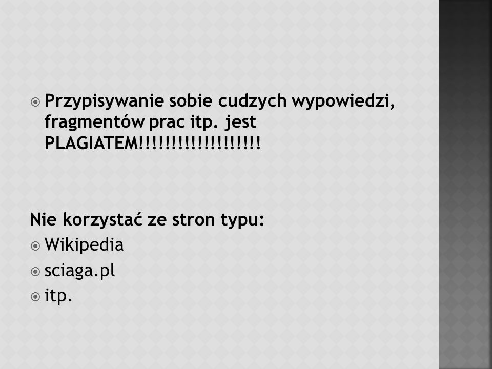 Przypisywanie sobie cudzych wypowiedzi, fragmentów prac itp. jest PLAGIATEM!!!!!!!!!!!!!!!!!!! Nie korzystać ze stron typu: Wikipedia sciaga.pl itp.