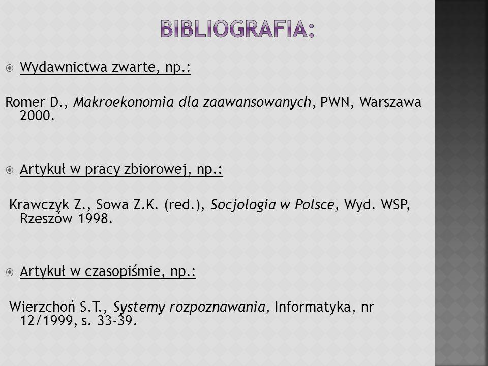 Wydawnictwa zwarte, np.: Romer D., Makroekonomia dla zaawansowanych, PWN, Warszawa 2000. Artykuł w pracy zbiorowej, np.: Krawczyk Z., Sowa Z.K. (red.)