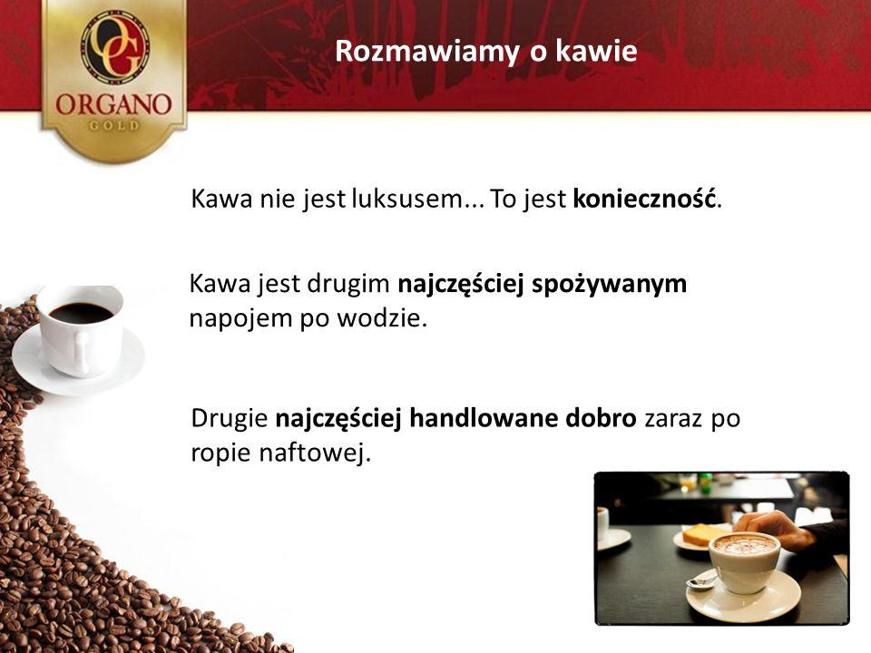 Rozmawiamy o kawie Kawa nie jest luksusem... To jest konieczność. Kawa jest drugim najczęściej spożywanym napojem po wodzie. Drugie najczęściej handlo