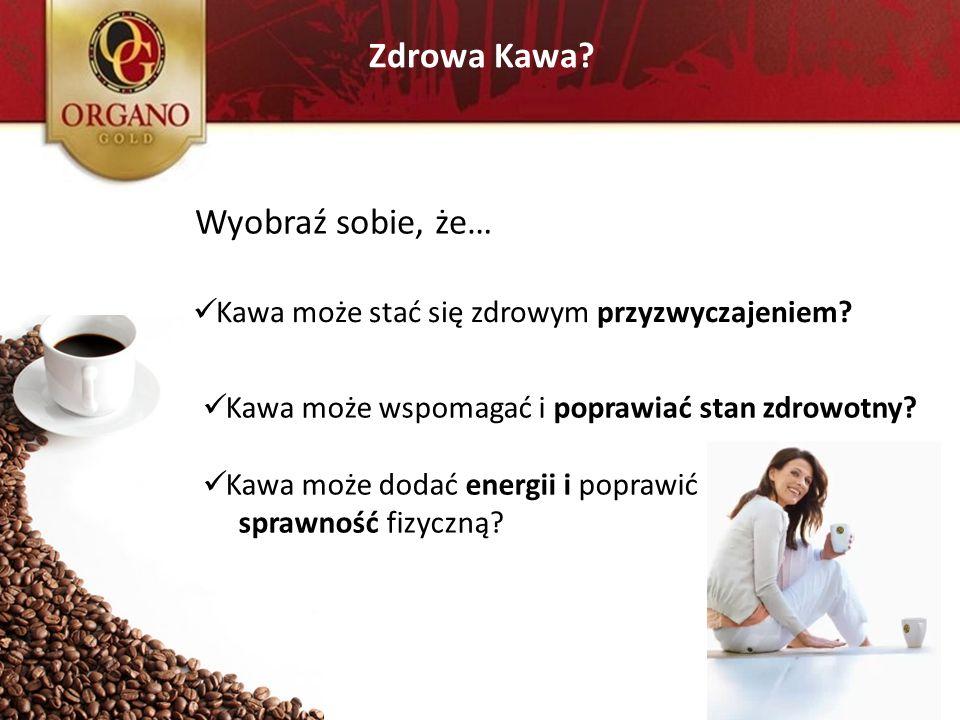 Zdrowa Kawa? Wyobraź sobie, że… Kawa może stać się zdrowym przyzwyczajeniem? Kawa może wspomagać i poprawiać stan zdrowotny? Kawa może dodać energii i