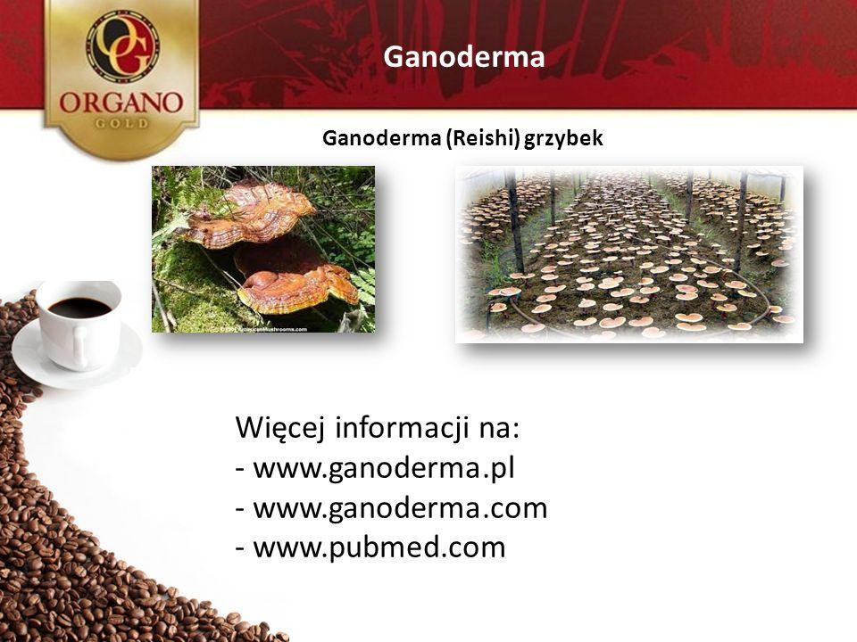 Ganoderma Ganoderma (Reishi) grzybek Więcej informacji na: - www.ganoderma.pl - www.ganoderma.com - www.pubmed.com