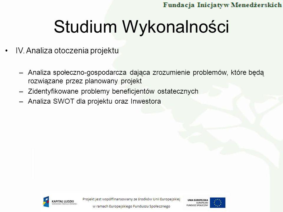 IV. Analiza otoczenia projektu –Analiza społeczno-gospodarcza dająca zrozumienie problemów, które będą rozwiązane przez planowany projekt –Zidentyfiko