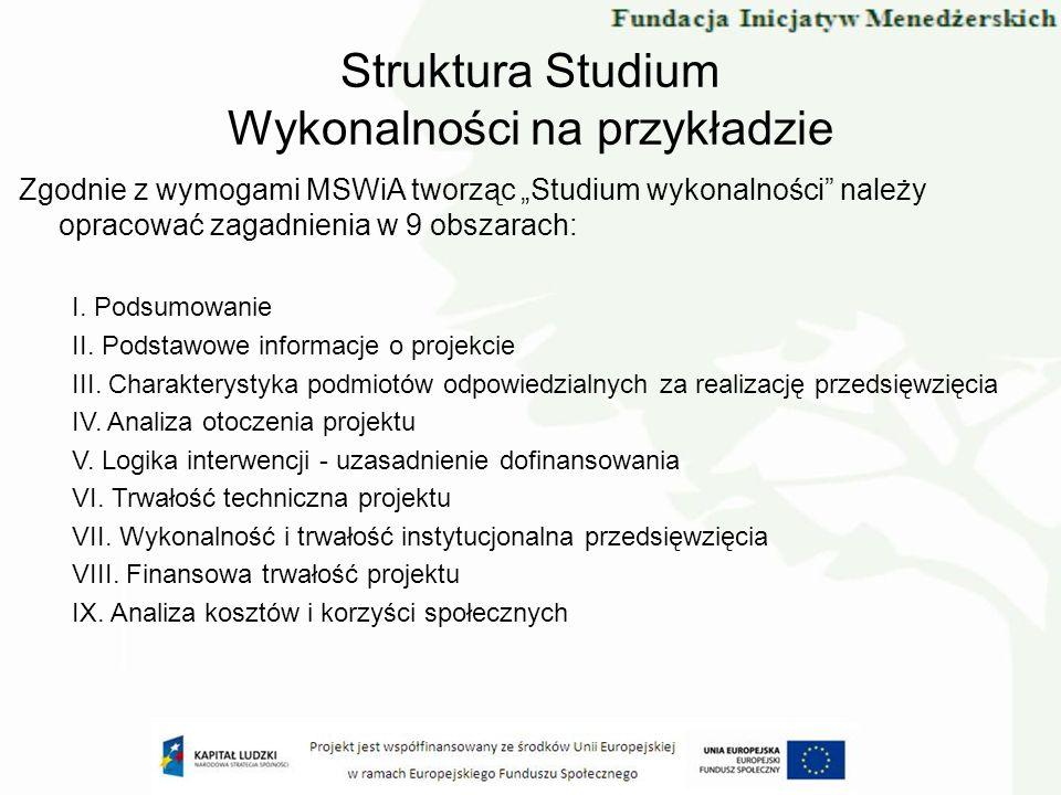 Struktura Studium Wykonalności na przykładzie Zgodnie z wymogami MSWiA tworząc Studium wykonalności należy opracować zagadnienia w 9 obszarach: I.