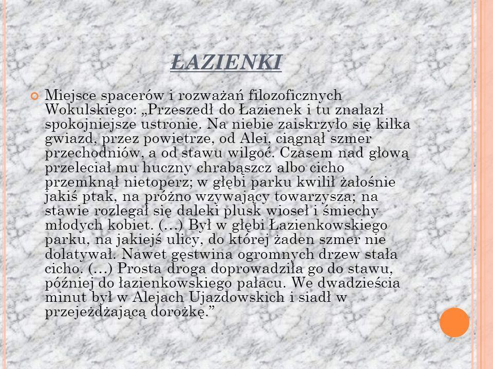 ŁAZIENKI Miejsce spacerów i rozważań filozoficznych Wokulskiego: Przeszedł do Łazienek i tu znalazł spokojniejsze ustronie.