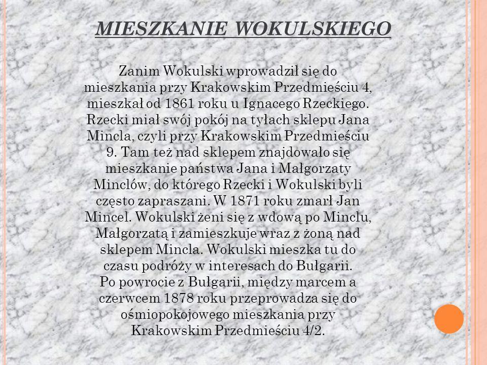 Zanim Wokulski wprowadził się do mieszkania przy Krakowskim Przedmieściu 4, mieszkał od 1861 roku u Ignacego Rzeckiego.