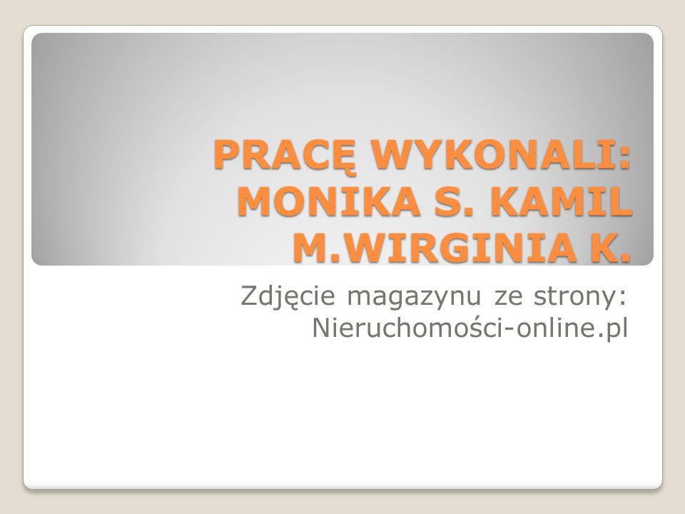 PRACĘ WYKONALI: MONIKA S. KAMIL M.WIRGINIA K. Zdjęcie magazynu ze strony: Nieruchomości-online.pl