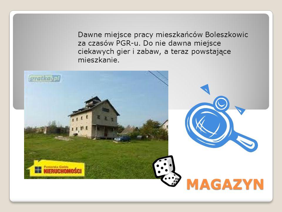 Dawne miejsce pracy mieszkańców Boleszkowic za czasów PGR-u. Do nie dawna miejsce ciekawych gier i zabaw, a teraz powstające mieszkanie. MAGAZYN