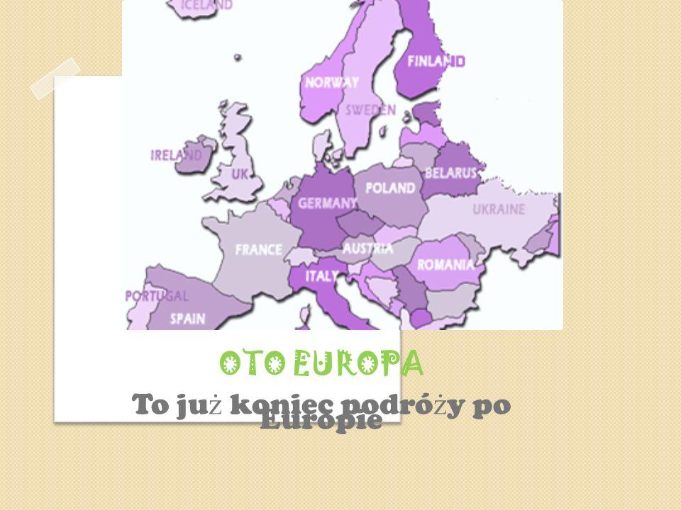 OTO EUROPA To ju ż koniec podró ż y po Europie